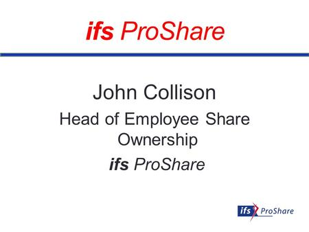 Ifs ProShare John Collison Head of Employee Share Ownership ifs ProShare.