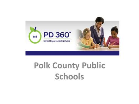 Polk County Public Schools. Why do we need a web-based Professional Development System?