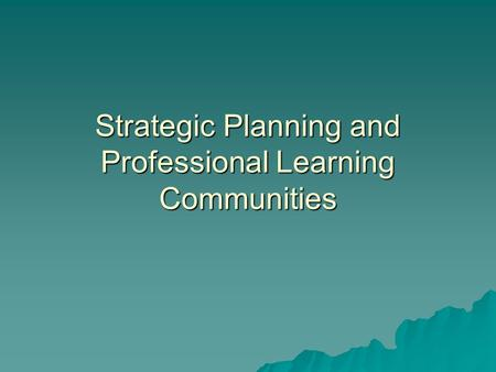 Strategic Planning and Professional Learning Communities.
