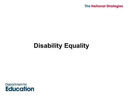 Promoting Disability Equality in Schools National Strategies Disability Equality.