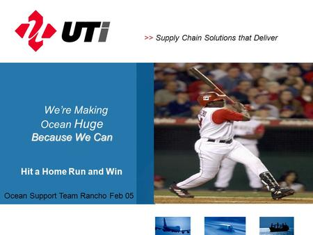 We're Making Ocean Huge Because We Can Hit a Home Run and Win >> Supply Chain Solutions that Deliver Ocean Support Team Rancho Feb 05.