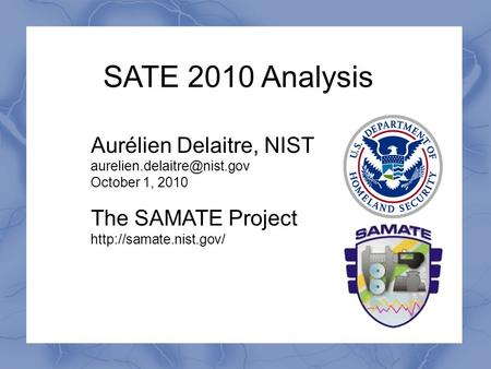 SATE 2010 Analysis Aurélien Delaitre, NIST October 1, 2010 The SAMATE Project