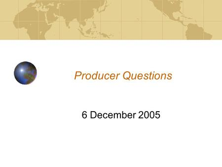 Producer Questions 6 December 2005. 2005-12-06 Producer Questions 2 Purpose The SIP standard envisions the development of a formal model of the data for.