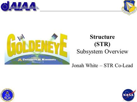 1 Structure (STR) Subsystem Overview Jonah White – STR Co-Lead.