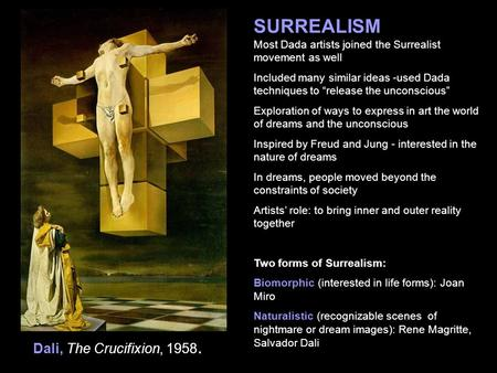 "SURREALISM Most Dada artists joined the Surrealist movement as well Included many similar ideas -used Dada techniques to ""release the unconscious"" Exploration."