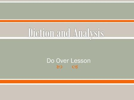  Do Over Lesson  Diction- the words and phrases that the author uses  In order to analyze diction or word choice we must look at:  Connotation and.