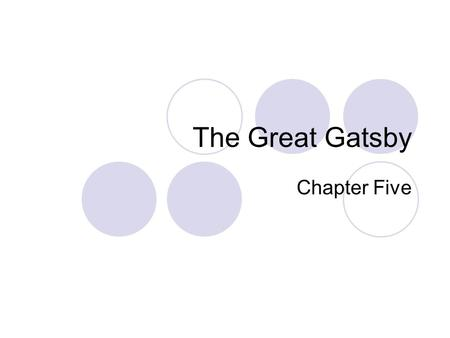 The Great Gatsby Chapter Five. Learning Objectives Understand the importance of rain in this chapter and how it is a metaphor for emotional release Think.