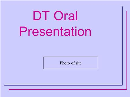 DT Oral Presentation Photo of site.