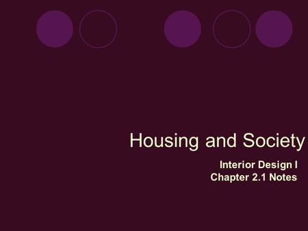Housing and Society Interior Design I Chapter 2.1 Notes.