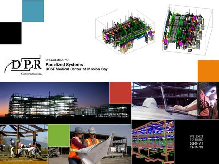 WE EXIST TO BUILD GREAT THINGS DPR Construction UCSF Mission Bay Pre-fabrication Effort Presentation for Panelized Systems UCSF Medical Center at Mission.