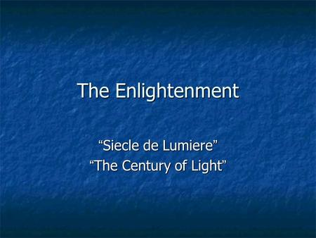 "The Enlightenment "" Siecle de Lumiere "" "" The Century of Light """