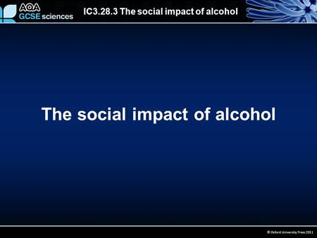 IC3.28.3 The social impact of alcohol © Oxford University Press 2011 The social impact of alcohol.