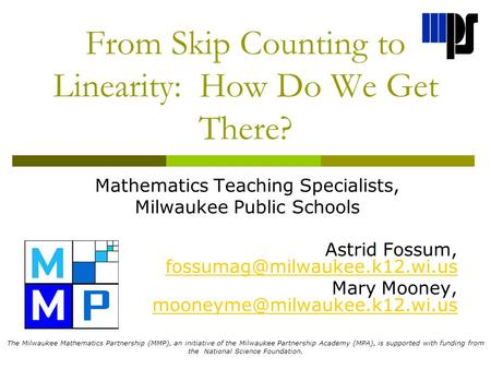 From Skip Counting to Linearity: How Do We Get There? Mathematics Teaching Specialists, Milwaukee Public Schools Astrid Fossum,