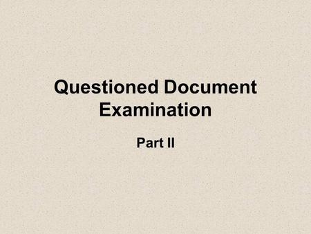 Questioned Document Examination Part II. Other Responsibilities The Document Examination Unit not only examines questioned documents, but works with other.