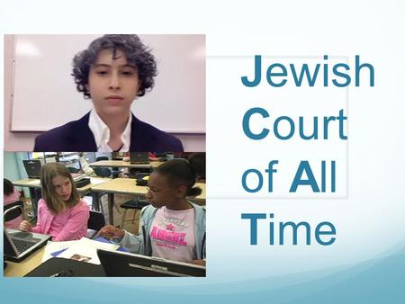 Jewish Court of All Time. Roots of JCAT Web-based writing projects, cultural explorations, and simulations at Univ. of Michigan Bringing students together.
