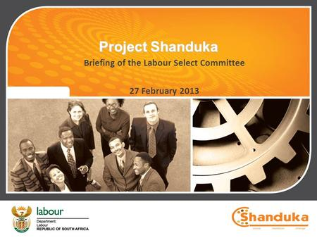 Project Shanduka Briefing of the Labour Select Committee 27 February 2013.