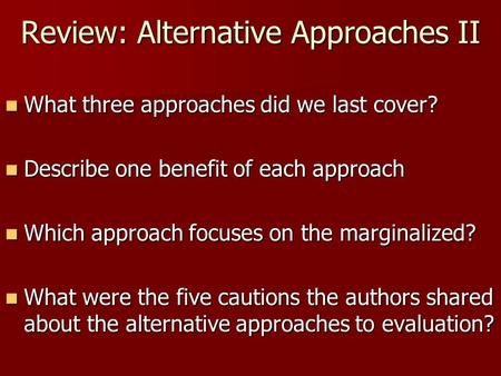 Review: Alternative Approaches II What three approaches did we last cover? What three approaches did we last cover? Describe one benefit of each approach.