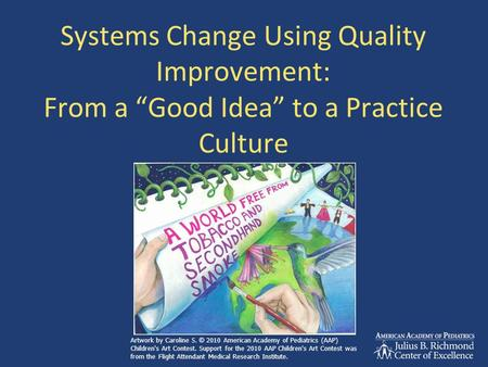 "Systems Change Using Quality Improvement: From a ""Good Idea"" to a Practice Culture Artwork by Caroline S. © 2010 American Academy of Pediatrics (AAP) Children's."