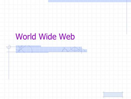 World Wide Web. Browser Use browser to access the web –Internet Explorer (Microsoft) –Firefox (Mozilla) On all PCs Requires internet connection Provides.