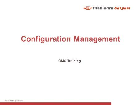 © Mahindra Satyam 2009 Configuration Management QMS Training.