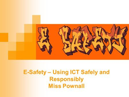 E-Safety – Using ICT Safely and Responsibly Miss Pownall.