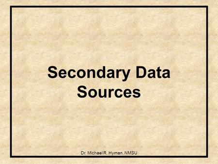 Dr. Michael R. Hyman, NMSU Secondary Data Sources.