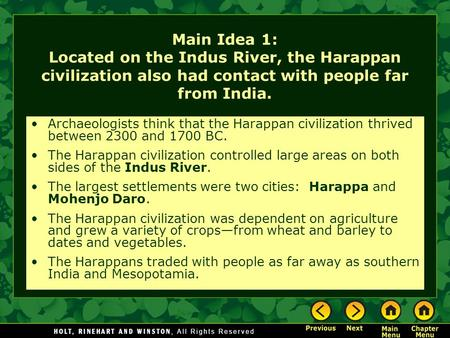 Main Idea 1: Located on the Indus River, the Harappan civilization also had contact with people far from India. Archaeologists think that the Harappan.
