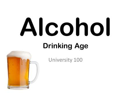 Alcohol Drinking Age University 100.  Minutes/  Minutes/