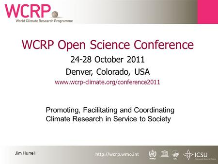 WCRP Open Science Conference 24-28 October 2011 Denver, Colorado, USA www.wcrp-climate.org/conference2011 Promoting, Facilitating and Coordinating Climate.
