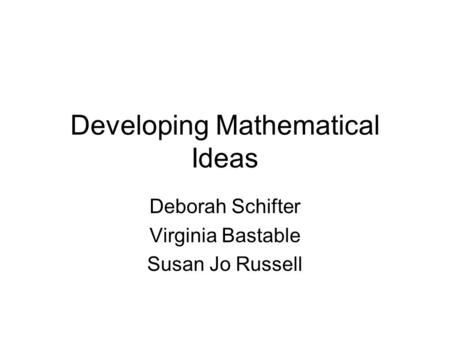 Developing Mathematical Ideas Deborah Schifter Virginia Bastable Susan Jo Russell.