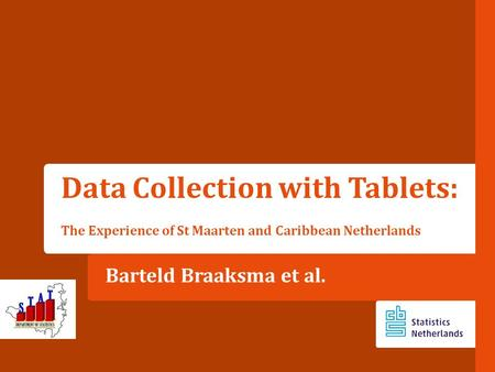 Barteld Braaksma et al. Data Collection with Tablets: The Experience of St Maarten and Caribbean Netherlands.