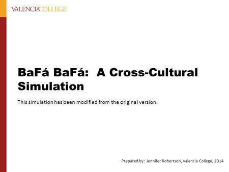 BaFá BaFá: A Cross-Cultural Simulation This simulation has been modified from the original version. Prepared by: Jennifer Robertson, Valencia College,
