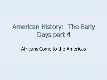 American History: The Early Days part 4 Africans Come to the Americas.