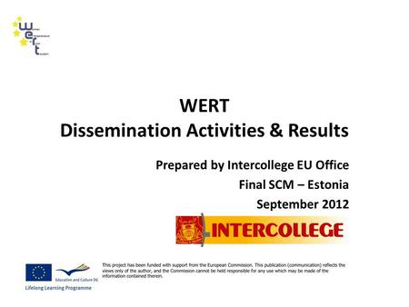 WERT Dissemination Activities & Results Prepared by Intercollege EU Office Final SCM – Estonia September 2012.