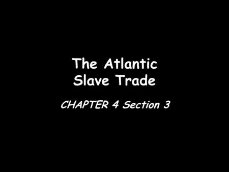 The Atlantic Slave Trade CHAPTER 4 Section 3. The Evolution of African Slavery.