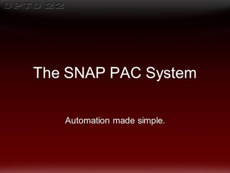 "The SNAP PAC System Automation made simple.. ""Make it simple to understand, select, buy and apply an automation system for industrial control, data."