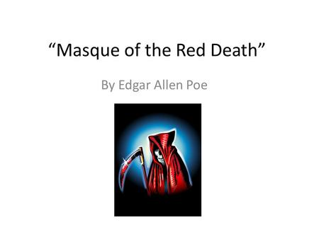 """Masque of the Red Death"" By Edgar Allen Poe. Allegory a story in which the characters and events are symbols that stand for ideas about human life or."