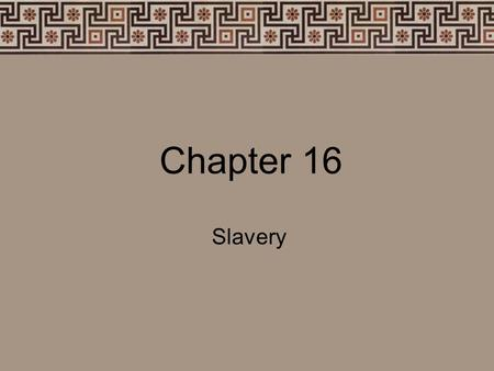 Chapter 16 Slavery. How do you feel? Compose a short paragraph about your worse day in your life. How did you feel? What caused it? How did you get over.