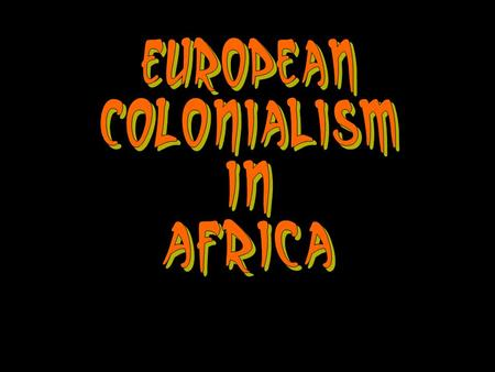 European Colonialism in Africa.