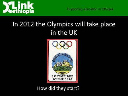 In 2012 the Olympics will take place in the UK Supporting education in Ethiopia How did they start?