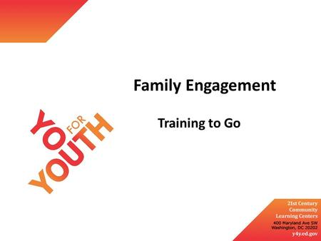 Family Engagement Training to Go. Objectives Create a family-friendly environment Send a clear message that family involvement is welcome Actively reach.