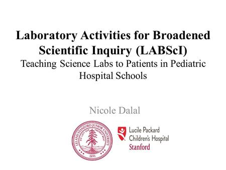 Laboratory Activities for Broadened Scientific Inquiry (LABScI) Teaching Science Labs to Patients in Pediatric Hospital Schools Nicole Dalal.