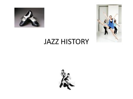 JAZZ HISTORY. What is Jazz Dance? Is jazz dance a serious art form? Is art an idealization or reflection of a culture? Is art by definition upper class.