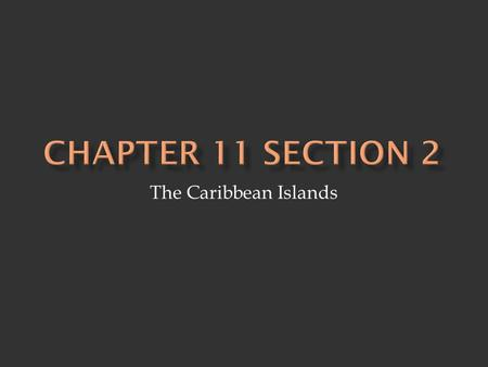 The Caribbean Islands.  Three island groups 1. Greater Antilles 2. Lesser Antilles 3. Bahamas.