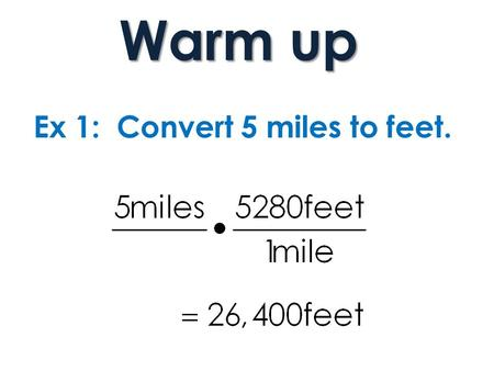 Ex 1: Convert 5 miles to feet. Warm up. CCGPS Coordinate Algebra EOCT Review Units 1 and 2.