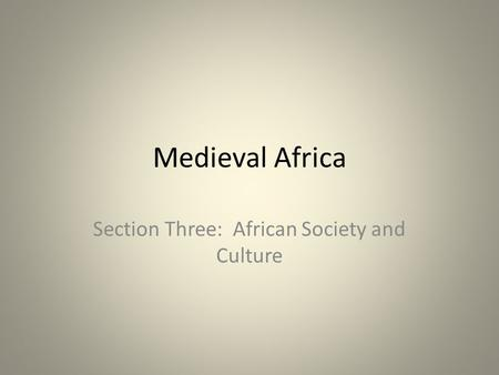 Medieval Africa Section Three: African Society and Culture.