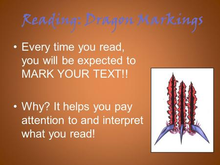 Reading: Dragon Markings Every time you read, you will be expected to MARK YOUR TEXT!! Why? It helps you pay attention to and interpret what you read!