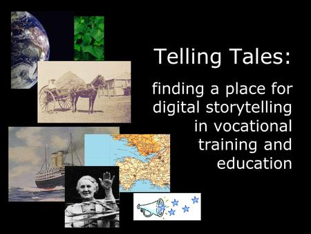 Telling Tales: finding a place for digital storytelling in vocational training and education.