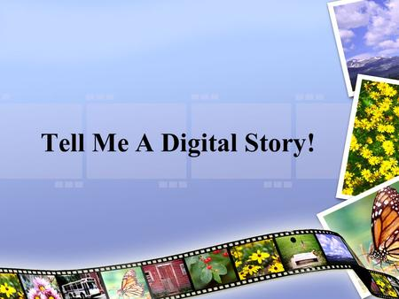 Tell Me A Digital Story!.