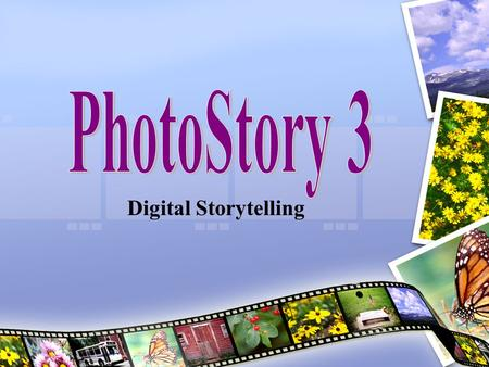 Digital Storytelling. To download PhotoStory: www.microsoft.com –Click on Downloads.